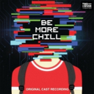 BE MORE CHILL Vinyl Cast Recording Now Available for Pre-Order