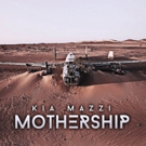 KIA MAZZI's Debut Album MOTHERSHIP is a Testament to the Artist's Independence