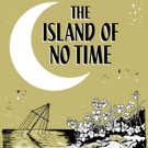 THE ISLAND OF NO TIME to Receive Staged Reading
