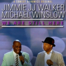 Jimmie JJ Walker & Mike Winslow's New Comedy Special WE ARE STILL HERE to Be Released August 7