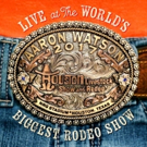 AARON WATSON LIVE AT THE WORLD'S BIGGEST RODEO SHOW Album Set for August 24 Release Photo