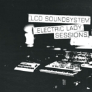 LCD Soundsystem Releases ELECTRIC LADY SESSIONS Double Album