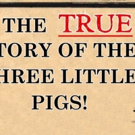 FMCT Presents THE TRUE STORY OF THE THREE LITTLE PIGS