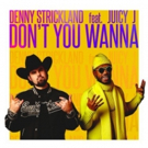 "Denny Strickland & Juicy J Team Up In New Video ""Don't You Wanna"" Photo"