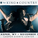 for KING & COUNTRY to Perform at Casper Events Center