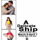 A DELICATE SHIP Comes to Aux Dog Theatre Nob Hill