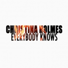 Christina Holmes Debuts New Single 'Everybody Knows'