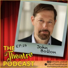 Podcast Exclusive: THE THEATRE PODCAST With Alan Seales: John Bolton