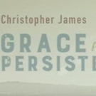 Composer Christopher James's Third Solo Album, 'Grace From Persistence,' To Be Releas Photo