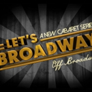 Marquee Productions to Host LET'S BROADWAY: A New Cabaret Series