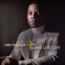 Kirk Franklin's Album 'Long Live Love' Available For Pre-order