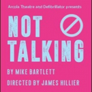 Full Cast Announced For World Stage Premiere Of Mike Bartlett's NOT TALKING