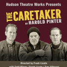 Hudson Theatre Works Present Harold Pinter's THE CARETAKER