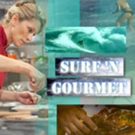 Surf 'n Gourmet, A Reality Adventure TV Show, Premiers Nationally and Internationally