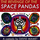 Bridge Street Theatre Presents THE REVENGE OF THE SPACE PANDAS By David Mamet