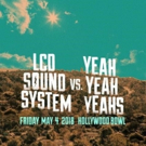 Second Show Added For LCD Soundsystem Vs. Yeah Yeah Yeahs At Hollywood Bowl 5/4 and 5/5
