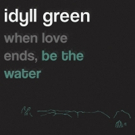 Idyll Green Share Debut EP WHEN LOVE ENDS, BE THE WATER Out Now Photo