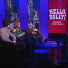Theater Talk: Kate Baldwin, Gavin Creel & Charlie Stemp on HELLO, DOLLY!'s New Leading Lady!