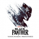 Marvel Music And Hollywood Records Release BLACK PANTHER: WAKANDA REMIXED EP