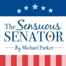 Political Farce THE SENSUOUS SENATOR Will Have Audience Voting for More