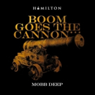 VIDEO: Mobb Deep Releases Latest #Hamildrop 'Boom Goes the Cannon'