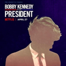 Netflix To Release Four-Hour Documentary Series BOBBY KENNEDY FOR PRESIDENT 4/27