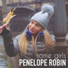 Young Singer/Songwriter Penelope Robin Brings the Power of Imagination To Life With SOME GIRLS