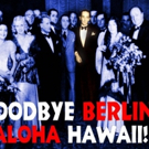 Folks Operetta Presents GOODBYE BERLIN, ALOHA HAWAII