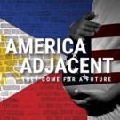 AMERICA ADJACENT Opens Feb. 16th At Skylight Theatre