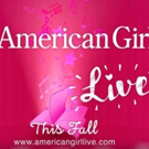 AMERICAN GIRL LIVE Will Launch National Tour from Skokie, Illinois This December
