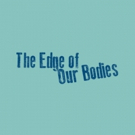 Adam Rapp's THE EDGE OF OUR BODIES Receives NYC Premiere at 59E59 Photo