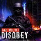 Bad Wolves Debut Album DISOBEY To Be Released Worldwide May 11