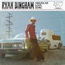 Ryan Bingham Releases 'American Love Song'