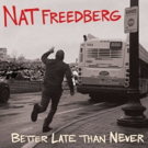 Nat Freedberg to Release Solo Album, 'Better Late Than Never' Photo