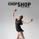 CHOP SHOP Reveals The Dance Artists Featured In The 2018 Festival