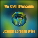 """Joseph Lorenzo Wise Releases """"We Shall Overcome"""" For Black History Month Photo"""