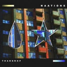 NAATIONS Announce Highly Anticipated Debut Album 'Teardrop'
