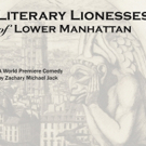 Manhattan Rep Presents the World Premiere of THE LITERARY LIONESSES OF LOWER MANHATTAN By Zachary Michael Jack