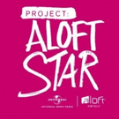 Aloft Hotels and Universal Music Group Announce 'Project: Aloft Star' Americas Finalists
