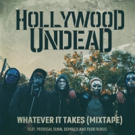 Hollywood Undead Release WHATEVER IT TAKES Mixtape Edition