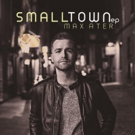 Max Ater to Release New EP, Small Town