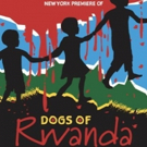 Urban Stages to Present The New York Premiere of DOGS OF RWANDA