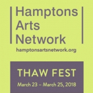 Hamptons Arts Network Announces The Formation And Inaugural THAW FEST