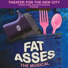 Theater for the New City Will Present FAT ASSES: THE MUSICAL