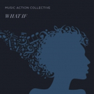 Music Action Collective To Release WHAT IF on 3/8
