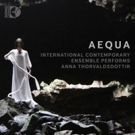 International Contemporary Ensemble Performs Anna Thorvaldsdottir In New Release, AEQUA, On Sono Luminus