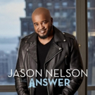 Chart-Topper Jason Nelson Releases THE ANSWER, Available For Pre-Order Now