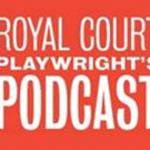 The Royal Court Theatre Releases Playwright's Podcast Series 2 Today