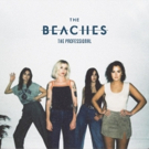 The Beaches Announce THE PROFESSIONAL EP Out 5/16 On Island Records Photo