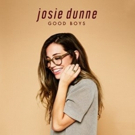 Josie Dunne Releases New Single GOOD BOYS Out Now